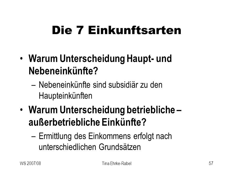 WS 2007/08Tina Ehrke-Rabel57 Die 7 Einkunftsarten Warum Unterscheidung Haupt- und Nebeneinkünfte? –Nebeneinkünfte sind subsidiär zu den Haupteinkünfte