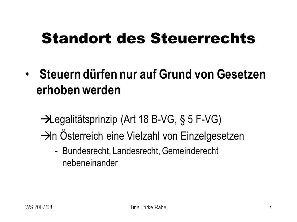 WS 2007/08Tina Ehrke-Rabel7 Standort des Steuerrechts Steuern dürfen nur auf Grund von Gesetzen erhoben werden Legalitätsprinzip (Art 18 B-VG, § 5 F-V