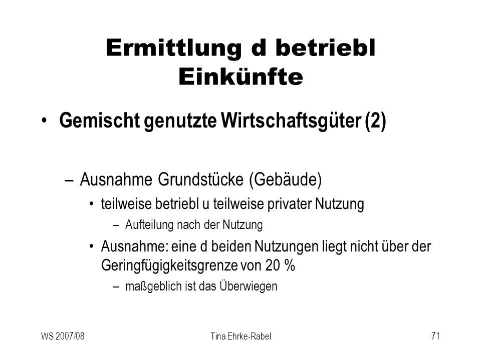 WS 2007/08Tina Ehrke-Rabel71 Ermittlung d betriebl Einkünfte Gemischt genutzte Wirtschaftsgüter (2) –Ausnahme Grundstücke (Gebäude) teilweise betriebl