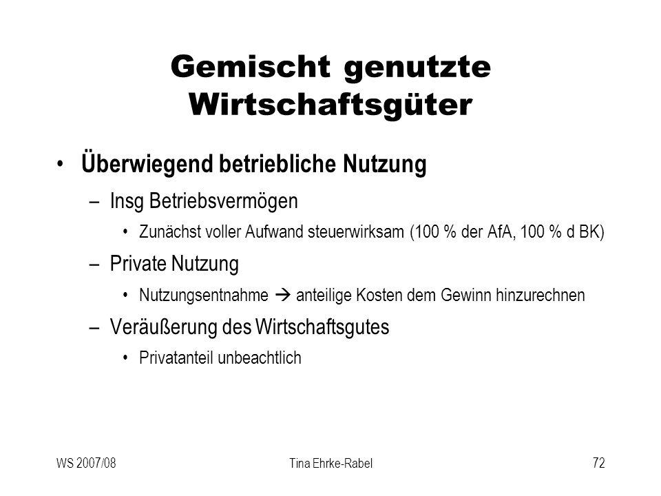 WS 2007/08Tina Ehrke-Rabel72 Gemischt genutzte Wirtschaftsgüter Überwiegend betriebliche Nutzung –Insg Betriebsvermögen Zunächst voller Aufwand steuer
