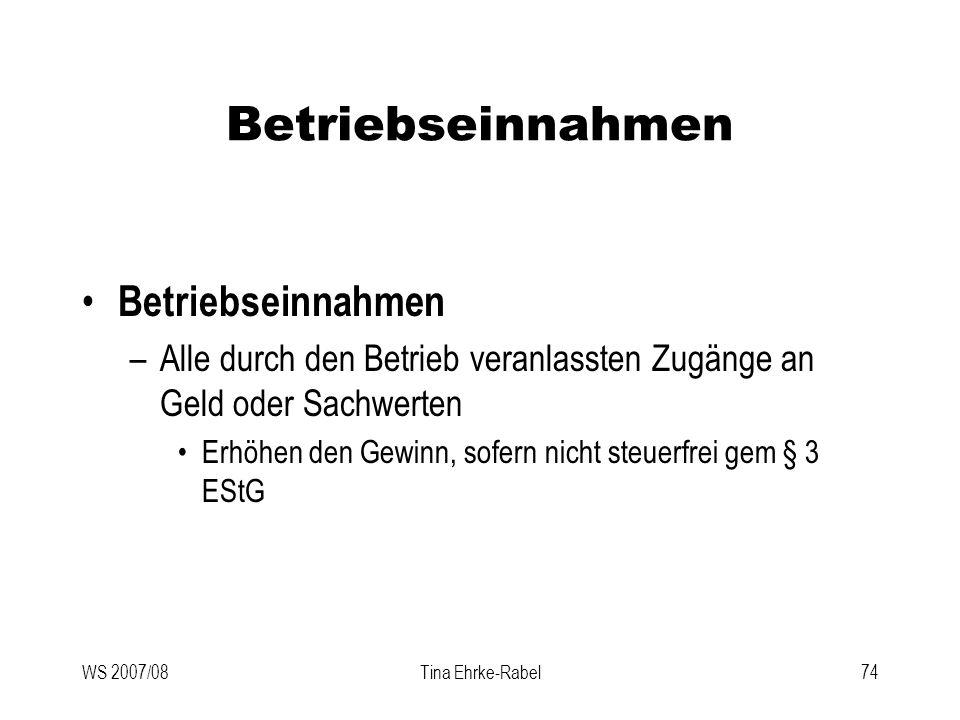 WS 2007/08Tina Ehrke-Rabel74 Betriebseinnahmen –Alle durch den Betrieb veranlassten Zugänge an Geld oder Sachwerten Erhöhen den Gewinn, sofern nicht s