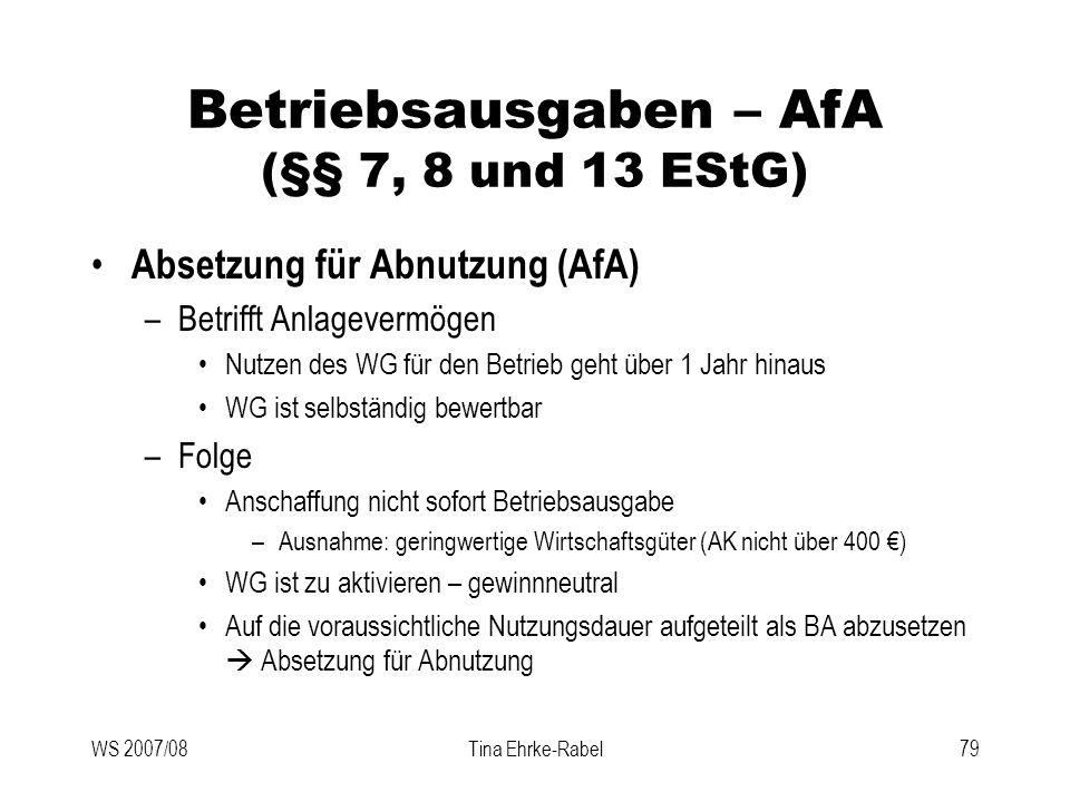 WS 2007/08Tina Ehrke-Rabel79 Betriebsausgaben – AfA (§§ 7, 8 und 13 EStG) Absetzung für Abnutzung (AfA) –Betrifft Anlagevermögen Nutzen des WG für den
