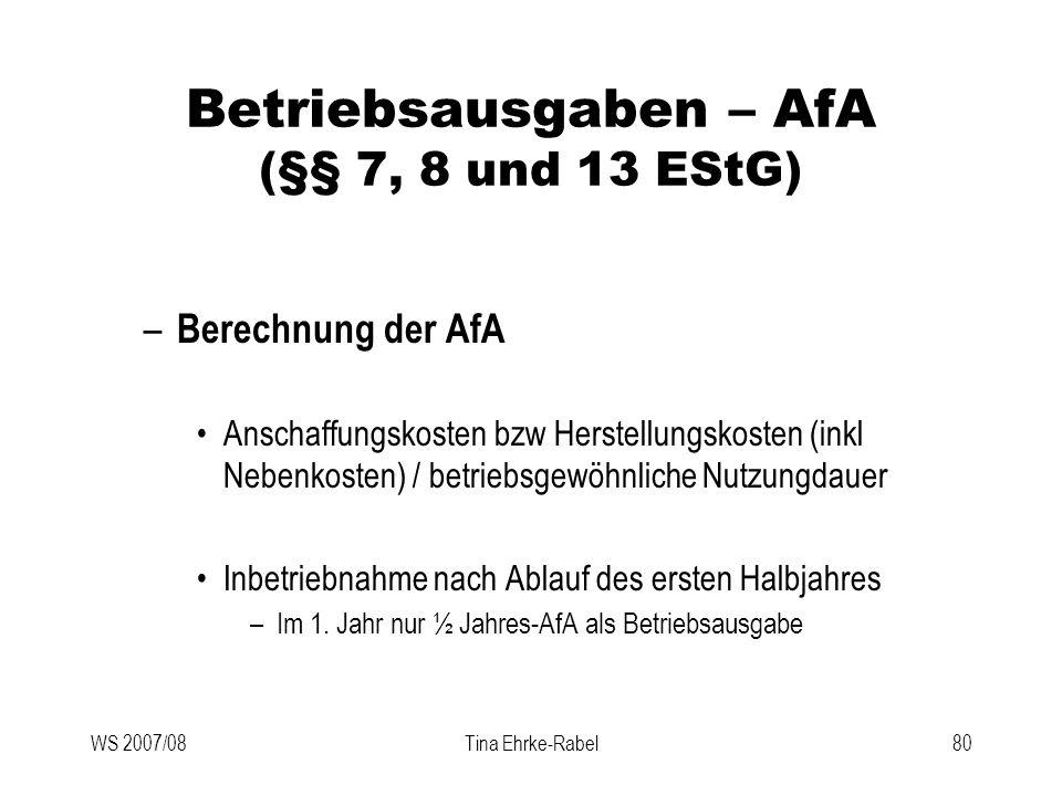 WS 2007/08Tina Ehrke-Rabel80 Betriebsausgaben – AfA (§§ 7, 8 und 13 EStG) – Berechnung der AfA Anschaffungskosten bzw Herstellungskosten (inkl Nebenko