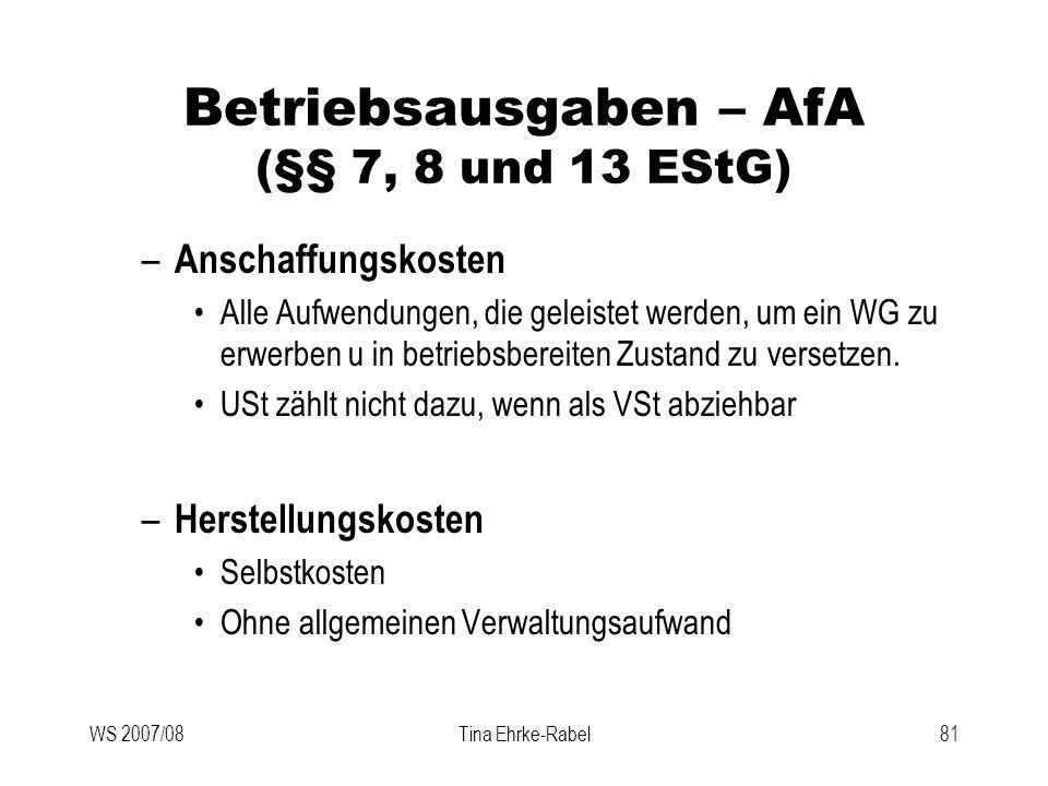 WS 2007/08Tina Ehrke-Rabel81 Betriebsausgaben – AfA (§§ 7, 8 und 13 EStG) – Anschaffungskosten Alle Aufwendungen, die geleistet werden, um ein WG zu e