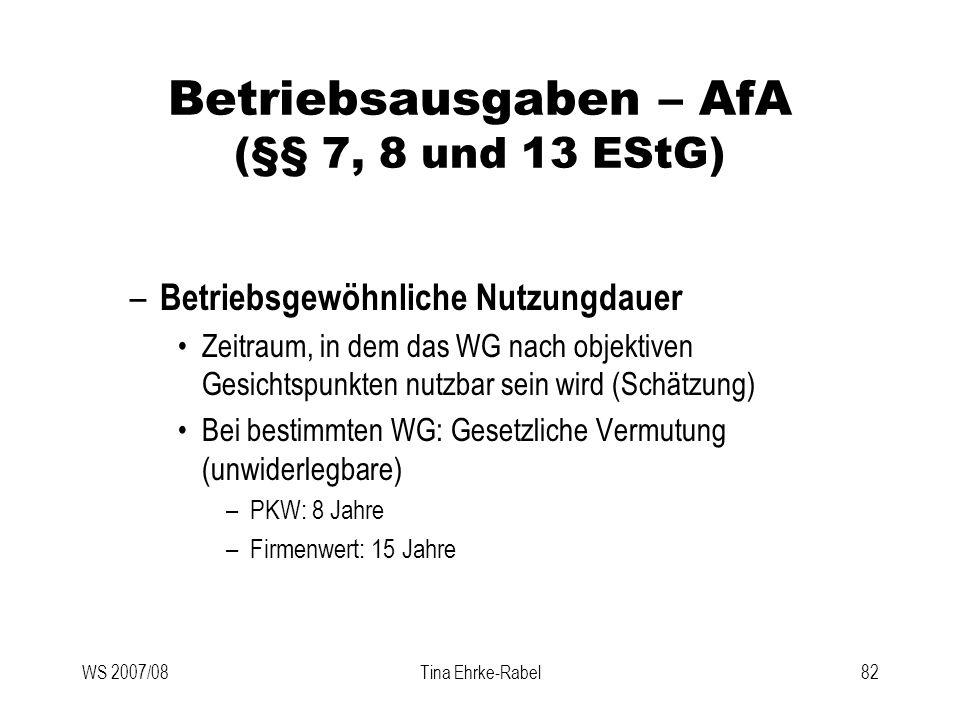 WS 2007/08Tina Ehrke-Rabel82 Betriebsausgaben – AfA (§§ 7, 8 und 13 EStG) – Betriebsgewöhnliche Nutzungdauer Zeitraum, in dem das WG nach objektiven G