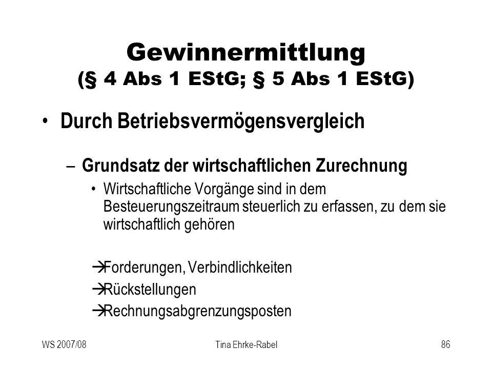 WS 2007/08Tina Ehrke-Rabel86 Gewinnermittlung (§ 4 Abs 1 EStG; § 5 Abs 1 EStG) Durch Betriebsvermögensvergleich – Grundsatz der wirtschaftlichen Zurec