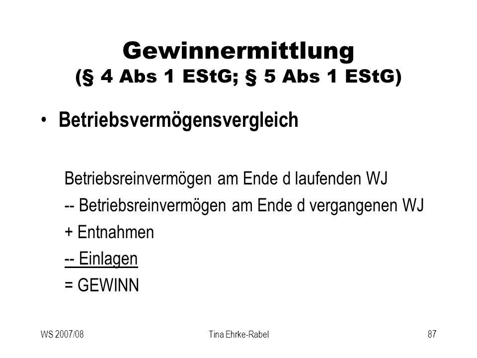 WS 2007/08Tina Ehrke-Rabel87 Gewinnermittlung (§ 4 Abs 1 EStG; § 5 Abs 1 EStG) Betriebsvermögensvergleich Betriebsreinvermögen am Ende d laufenden WJ