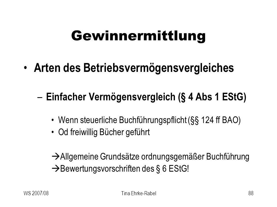 WS 2007/08Tina Ehrke-Rabel88 Gewinnermittlung Arten des Betriebsvermögensvergleiches – Einfacher Vermögensvergleich (§ 4 Abs 1 EStG) Wenn steuerliche
