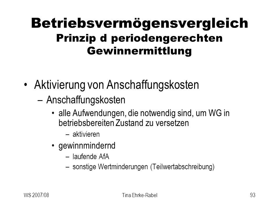 WS 2007/08Tina Ehrke-Rabel93 Betriebsvermögensvergleich Prinzip d periodengerechten Gewinnermittlung Aktivierung von Anschaffungskosten –Anschaffungsk