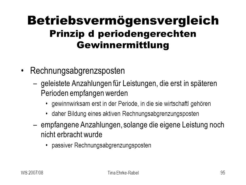WS 2007/08Tina Ehrke-Rabel95 Betriebsvermögensvergleich Prinzip d periodengerechten Gewinnermittlung Rechnungsabgrenzsposten –geleistete Anzahlungen f