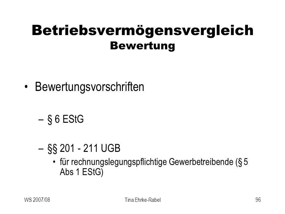 WS 2007/08Tina Ehrke-Rabel96 Betriebsvermögensvergleich Bewertung Bewertungsvorschriften –§ 6 EStG –§§ 201 - 211 UGB für rechnungslegungspflichtige Ge