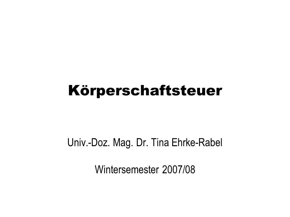 Körperschaftsteuer Univ.-Doz. Mag. Dr. Tina Ehrke-Rabel Wintersemester 2007/08