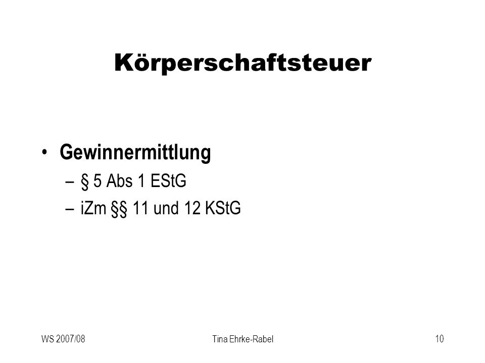 WS 2007/08Tina Ehrke-Rabel10 Körperschaftsteuer Gewinnermittlung –§ 5 Abs 1 EStG –iZm §§ 11 und 12 KStG