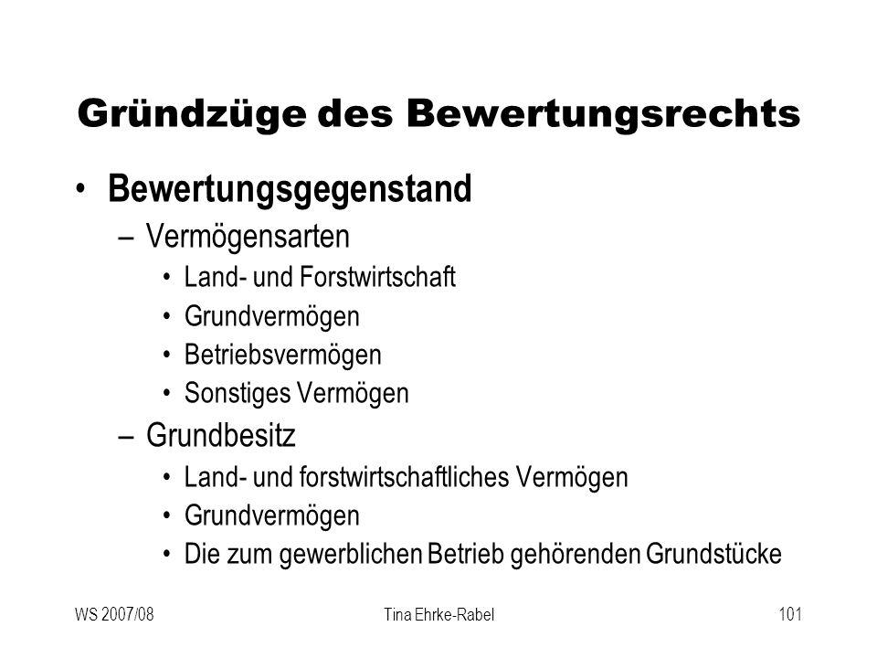 WS 2007/08Tina Ehrke-Rabel101 Gründzüge des Bewertungsrechts Bewertungsgegenstand –Vermögensarten Land- und Forstwirtschaft Grundvermögen Betriebsverm