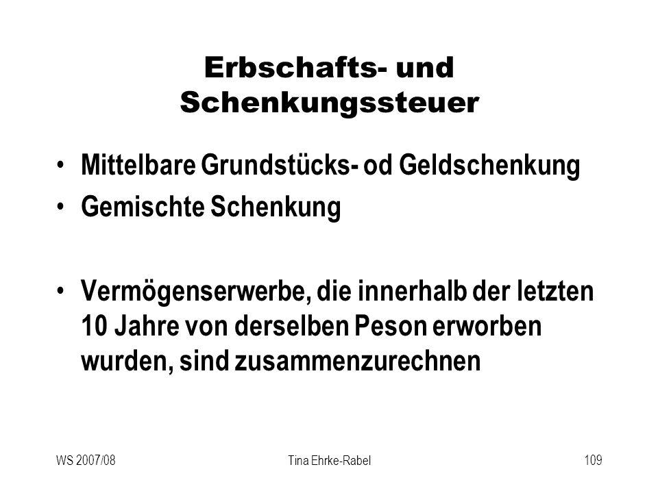 WS 2007/08Tina Ehrke-Rabel109 Erbschafts- und Schenkungssteuer Mittelbare Grundstücks- od Geldschenkung Gemischte Schenkung Vermögenserwerbe, die inne