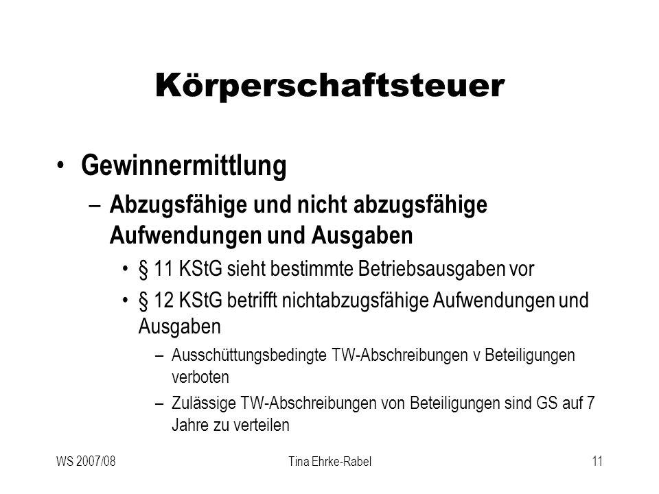 WS 2007/08Tina Ehrke-Rabel11 Körperschaftsteuer Gewinnermittlung – Abzugsfähige und nicht abzugsfähige Aufwendungen und Ausgaben § 11 KStG sieht besti