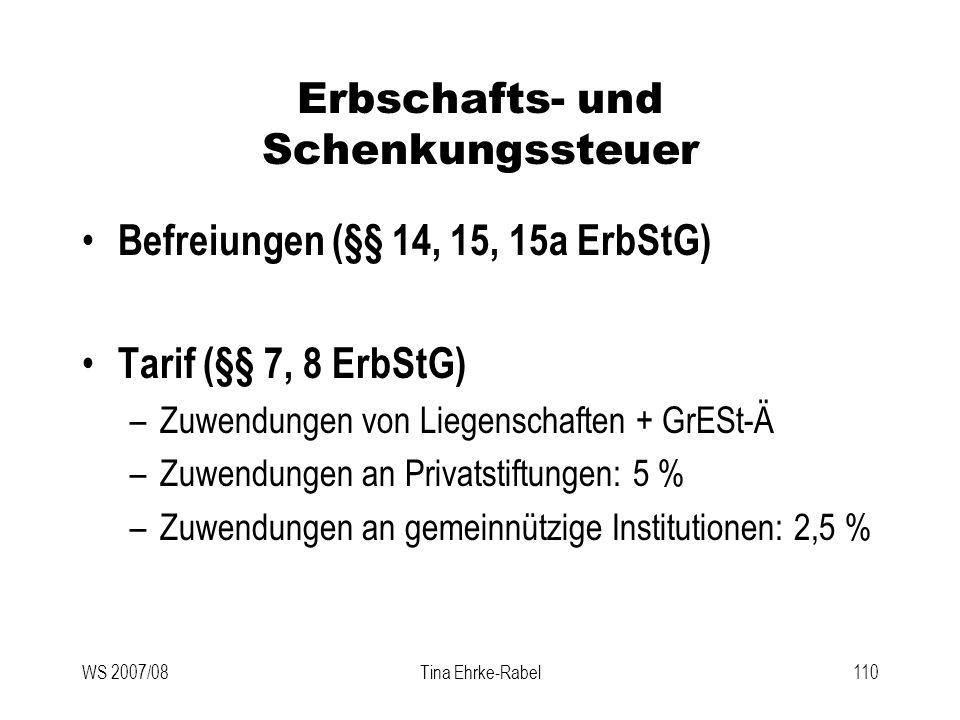 WS 2007/08Tina Ehrke-Rabel110 Erbschafts- und Schenkungssteuer Befreiungen (§§ 14, 15, 15a ErbStG) Tarif (§§ 7, 8 ErbStG) –Zuwendungen von Liegenschaf