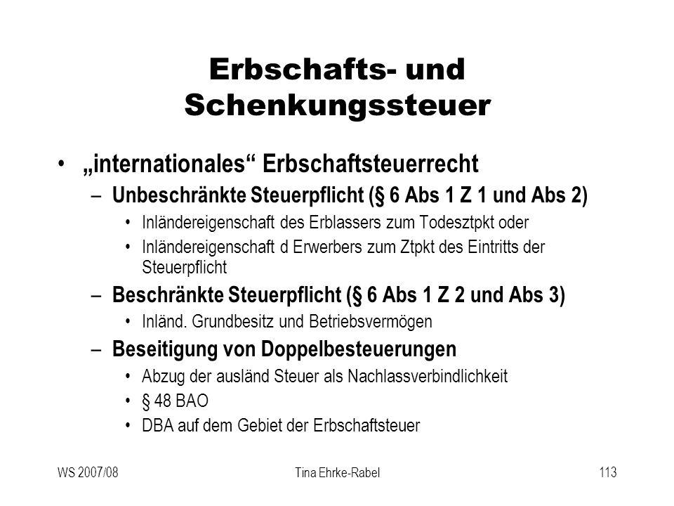 WS 2007/08Tina Ehrke-Rabel113 Erbschafts- und Schenkungssteuer internationales Erbschaftsteuerrecht – Unbeschränkte Steuerpflicht (§ 6 Abs 1 Z 1 und A