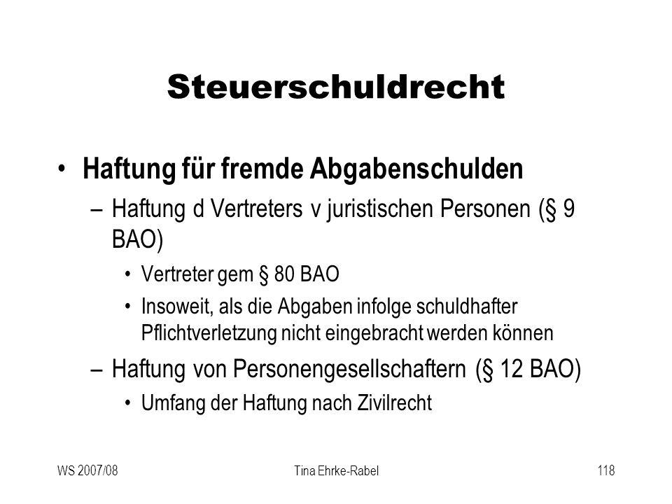 WS 2007/08Tina Ehrke-Rabel118 Steuerschuldrecht Haftung für fremde Abgabenschulden –Haftung d Vertreters v juristischen Personen (§ 9 BAO) Vertreter g