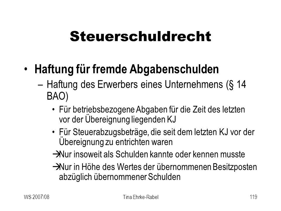 WS 2007/08Tina Ehrke-Rabel119 Steuerschuldrecht Haftung für fremde Abgabenschulden –Haftung des Erwerbers eines Unternehmens (§ 14 BAO) Für betriebsbe