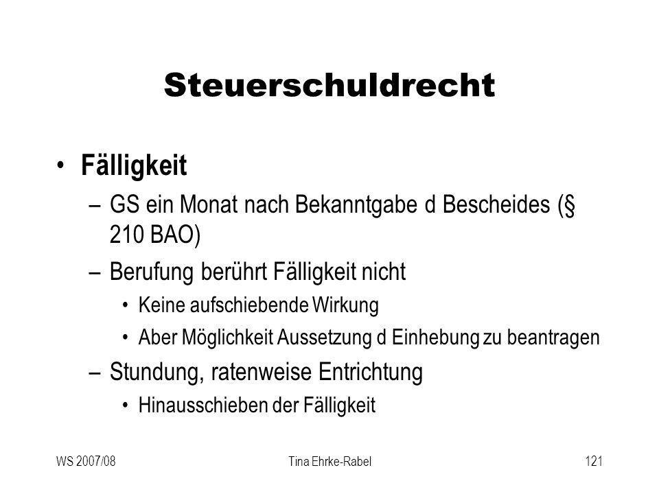 WS 2007/08Tina Ehrke-Rabel121 Steuerschuldrecht Fälligkeit –GS ein Monat nach Bekanntgabe d Bescheides (§ 210 BAO) –Berufung berührt Fälligkeit nicht