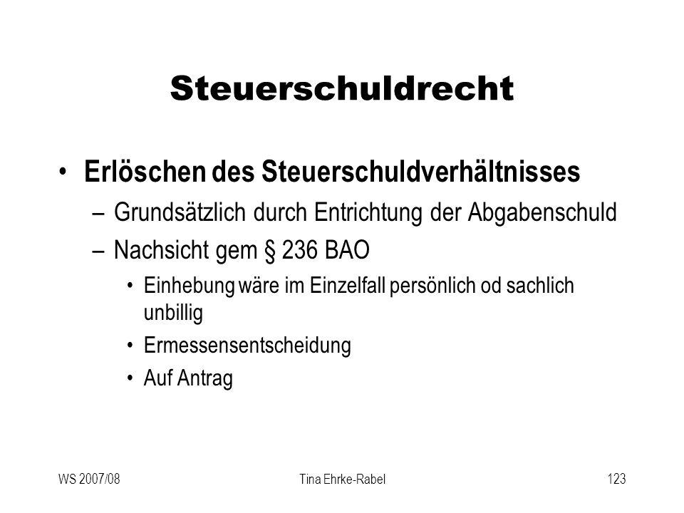 WS 2007/08Tina Ehrke-Rabel123 Steuerschuldrecht Erlöschen des Steuerschuldverhältnisses –Grundsätzlich durch Entrichtung der Abgabenschuld –Nachsicht