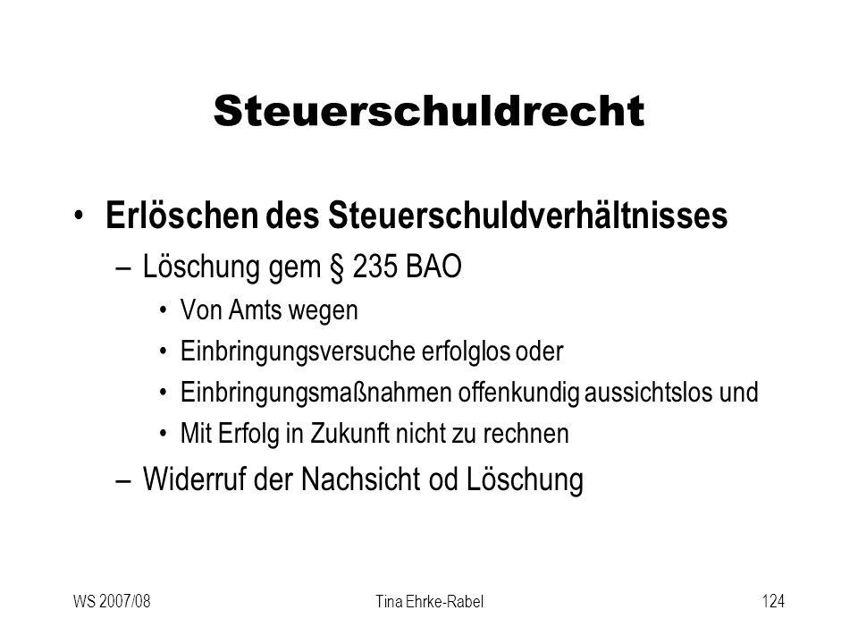 WS 2007/08Tina Ehrke-Rabel124 Steuerschuldrecht Erlöschen des Steuerschuldverhältnisses –Löschung gem § 235 BAO Von Amts wegen Einbringungsversuche er