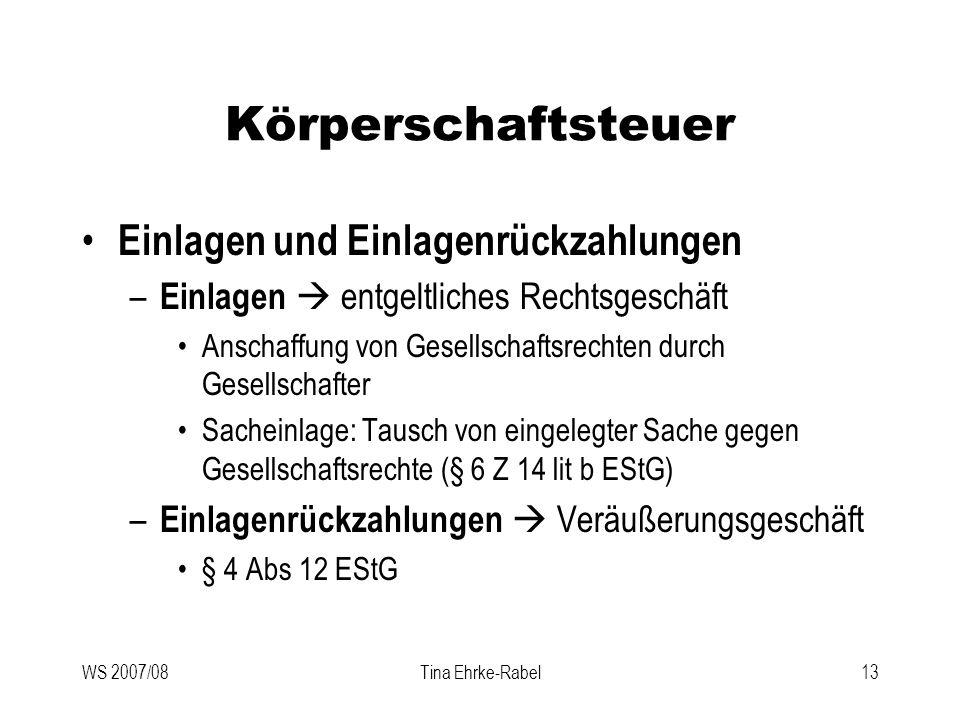 WS 2007/08Tina Ehrke-Rabel13 Körperschaftsteuer Einlagen und Einlagenrückzahlungen – Einlagen entgeltliches Rechtsgeschäft Anschaffung von Gesellschaf
