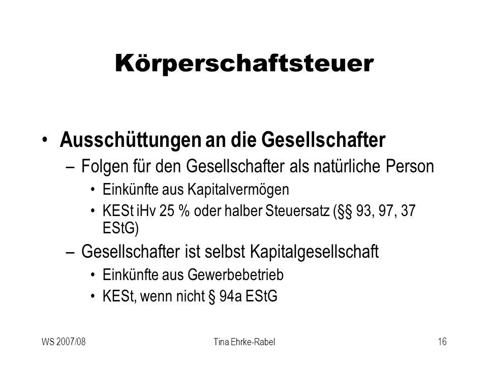 WS 2007/08Tina Ehrke-Rabel16 Körperschaftsteuer Ausschüttungen an die Gesellschafter –Folgen für den Gesellschafter als natürliche Person Einkünfte au