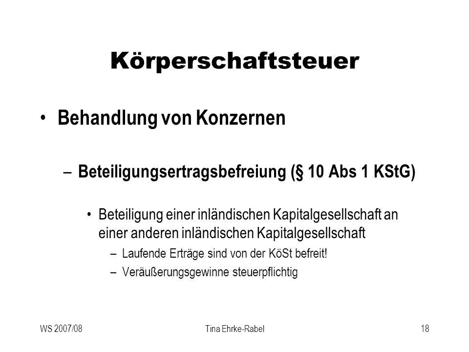 WS 2007/08Tina Ehrke-Rabel18 Körperschaftsteuer Behandlung von Konzernen – Beteiligungsertragsbefreiung (§ 10 Abs 1 KStG) Beteiligung einer inländisch