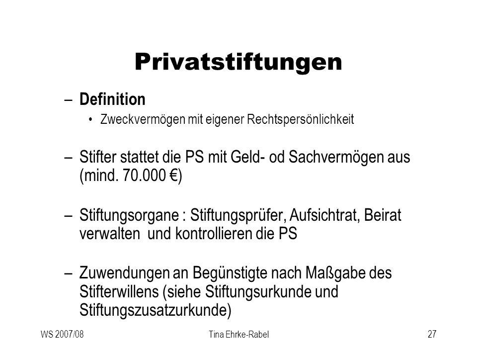 WS 2007/08Tina Ehrke-Rabel27 Privatstiftungen – Definition Zweckvermögen mit eigener Rechtspersönlichkeit –Stifter stattet die PS mit Geld- od Sachver