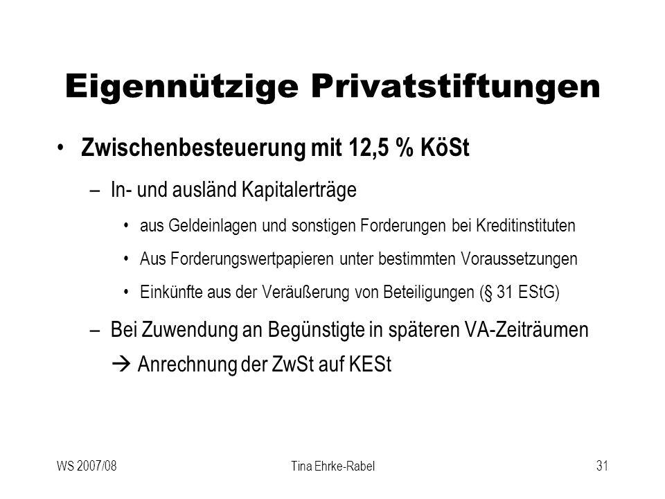 WS 2007/08Tina Ehrke-Rabel31 Eigennützige Privatstiftungen Zwischenbesteuerung mit 12,5 % KöSt –In- und ausländ Kapitalerträge aus Geldeinlagen und so