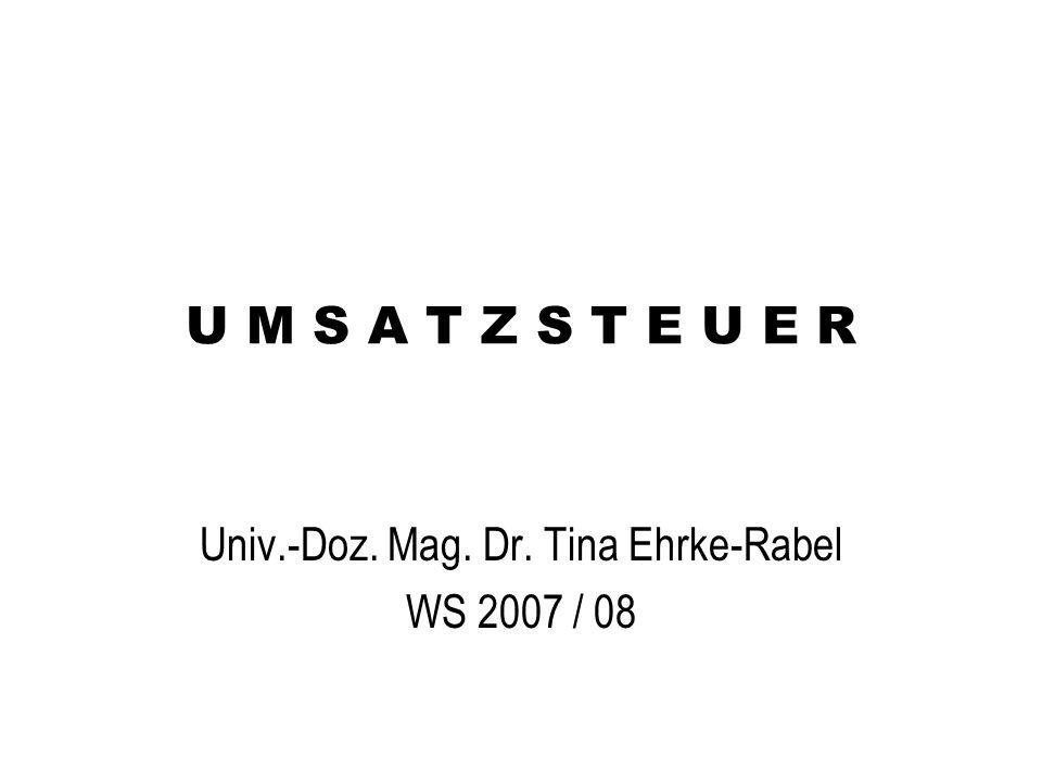 U M S A T Z S T E U E R Univ.-Doz. Mag. Dr. Tina Ehrke-Rabel WS 2007 / 08