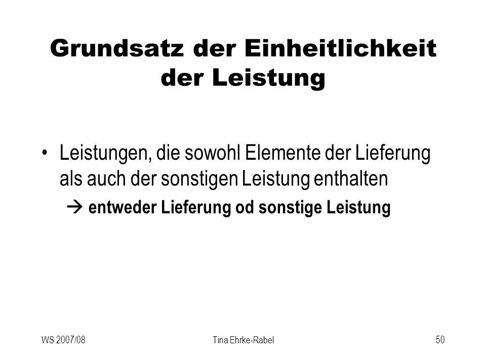 WS 2007/08Tina Ehrke-Rabel50 Grundsatz der Einheitlichkeit der Leistung Leistungen, die sowohl Elemente der Lieferung als auch der sonstigen Leistung