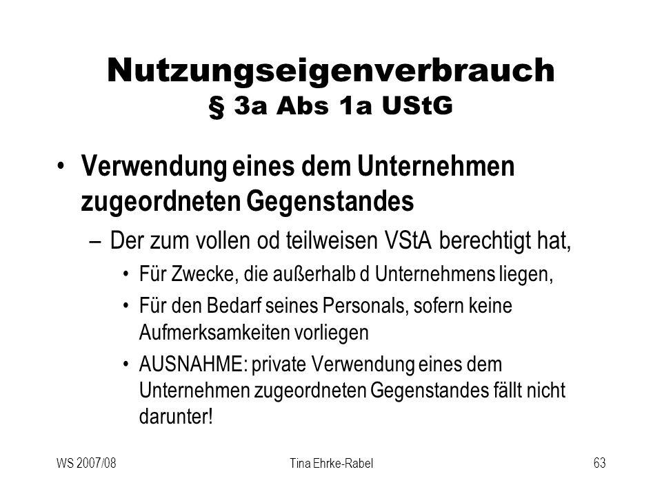 WS 2007/08Tina Ehrke-Rabel63 Nutzungseigenverbrauch § 3a Abs 1a UStG Verwendung eines dem Unternehmen zugeordneten Gegenstandes –Der zum vollen od tei