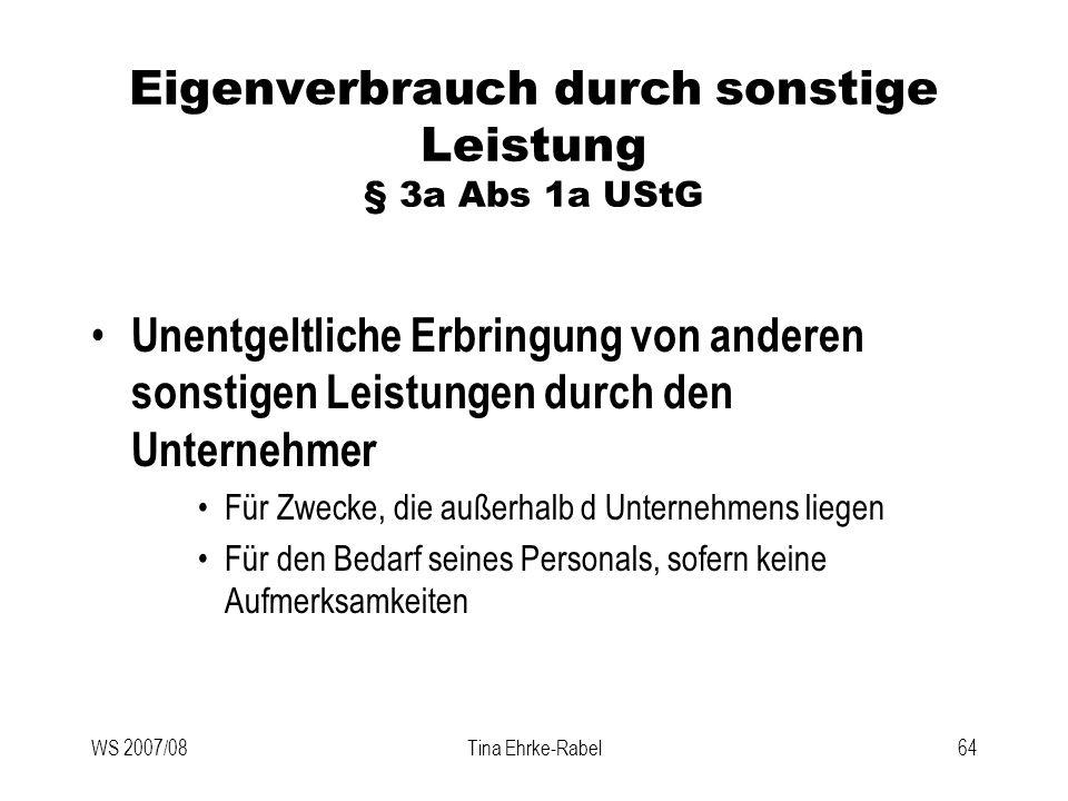 WS 2007/08Tina Ehrke-Rabel64 Eigenverbrauch durch sonstige Leistung § 3a Abs 1a UStG Unentgeltliche Erbringung von anderen sonstigen Leistungen durch