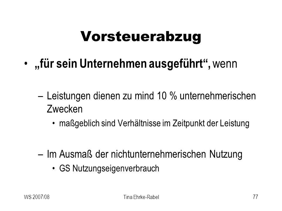 WS 2007/08Tina Ehrke-Rabel77 Vorsteuerabzug für sein Unternehmen ausgeführt, wenn –Leistungen dienen zu mind 10 % unternehmerischen Zwecken maßgeblich