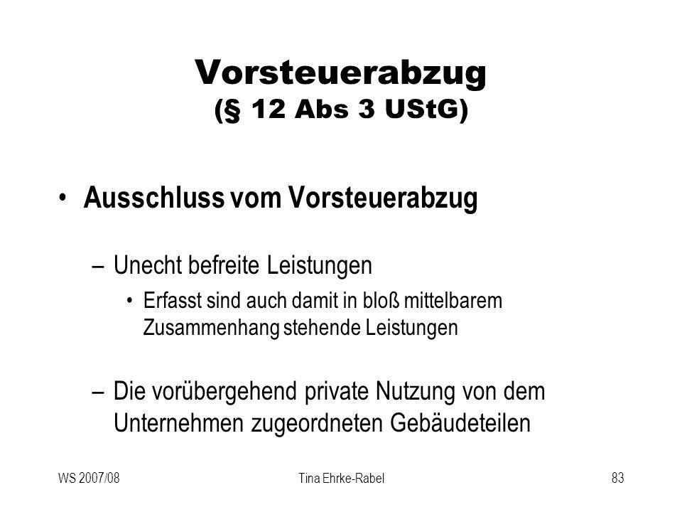 WS 2007/08Tina Ehrke-Rabel83 Vorsteuerabzug (§ 12 Abs 3 UStG) Ausschluss vom Vorsteuerabzug –Unecht befreite Leistungen Erfasst sind auch damit in blo