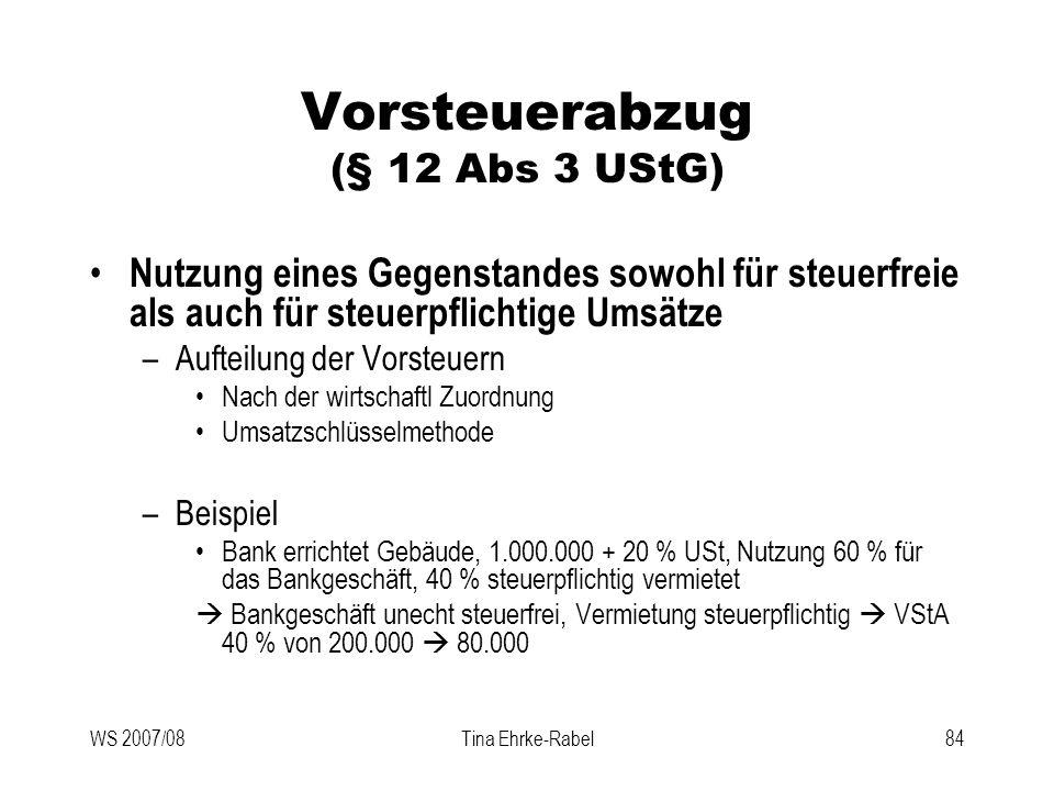WS 2007/08Tina Ehrke-Rabel84 Vorsteuerabzug (§ 12 Abs 3 UStG) Nutzung eines Gegenstandes sowohl für steuerfreie als auch für steuerpflichtige Umsätze