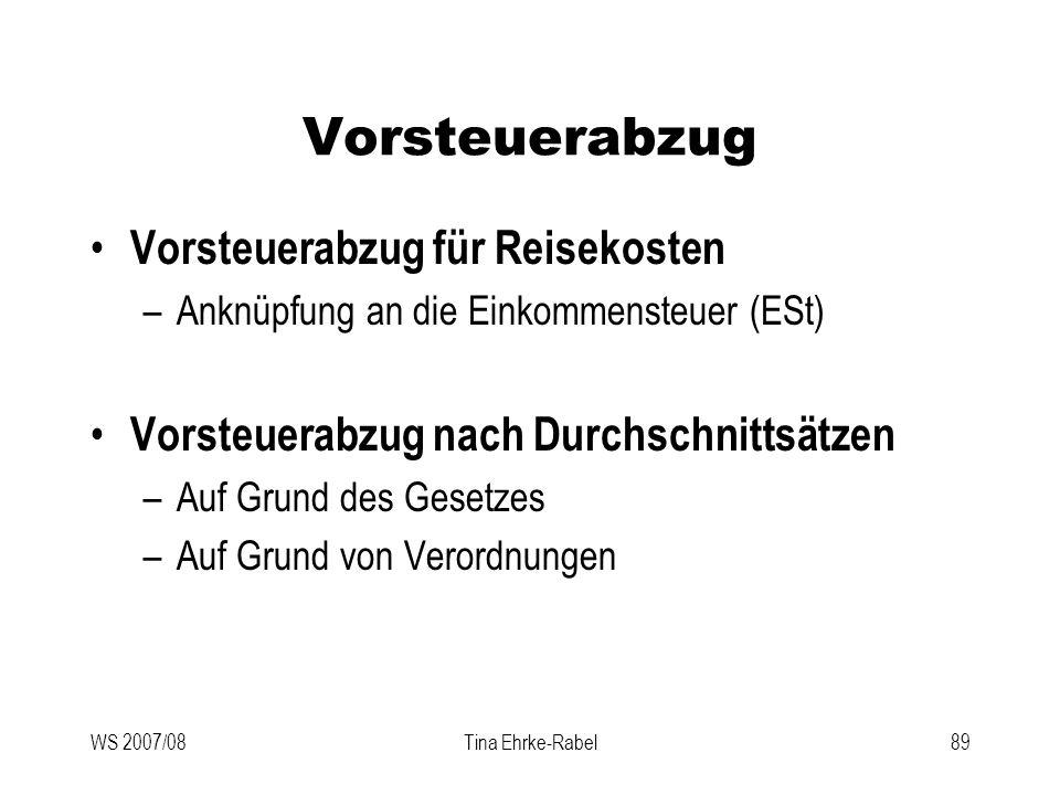 WS 2007/08Tina Ehrke-Rabel89 Vorsteuerabzug Vorsteuerabzug für Reisekosten –Anknüpfung an die Einkommensteuer (ESt) Vorsteuerabzug nach Durchschnittsä