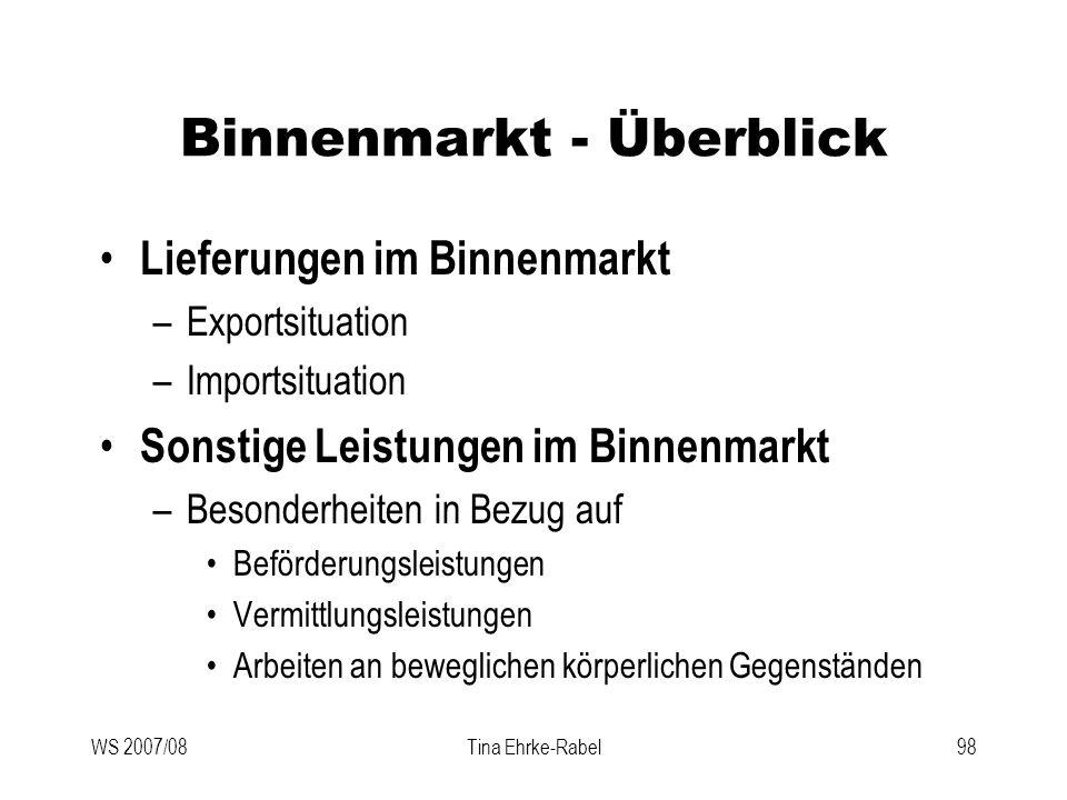 WS 2007/08Tina Ehrke-Rabel98 Binnenmarkt - Überblick Lieferungen im Binnenmarkt –Exportsituation –Importsituation Sonstige Leistungen im Binnenmarkt –