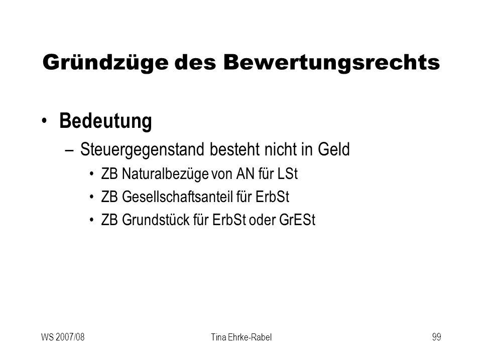 WS 2007/08Tina Ehrke-Rabel99 Gründzüge des Bewertungsrechts Bedeutung –Steuergegenstand besteht nicht in Geld ZB Naturalbezüge von AN für LSt ZB Gesel