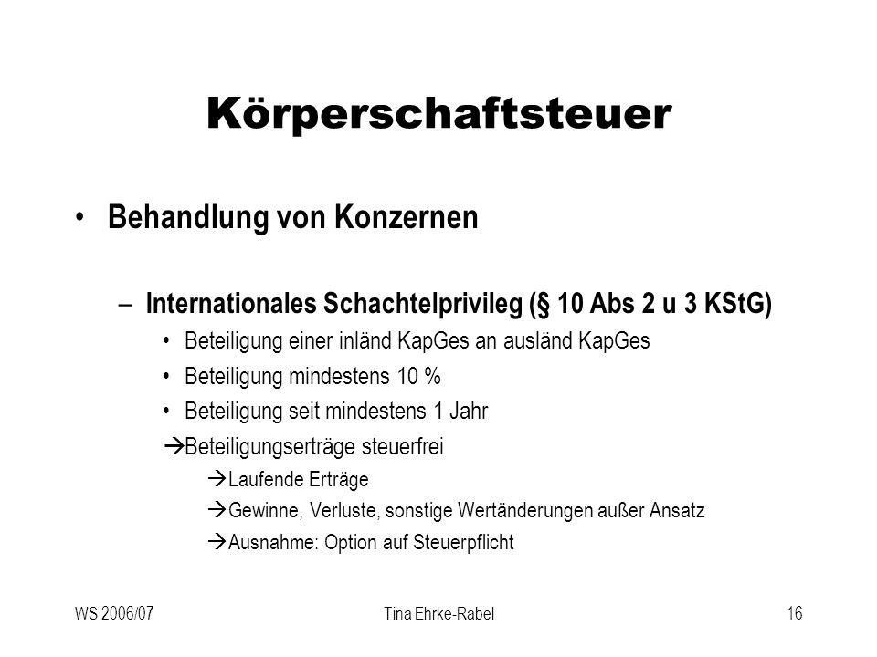 WS 2006/07Tina Ehrke-Rabel16 Körperschaftsteuer Behandlung von Konzernen – Internationales Schachtelprivileg (§ 10 Abs 2 u 3 KStG) Beteiligung einer i