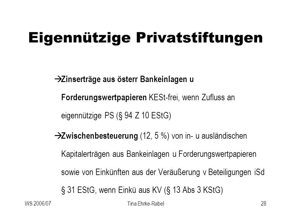 WS 2006/07Tina Ehrke-Rabel28 Eigennützige Privatstiftungen Zinserträge aus österr Bankeinlagen u Forderungswertpapieren KESt-frei, wenn Zufluss an eig