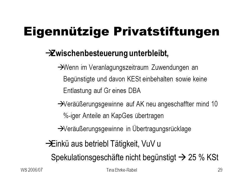 WS 2006/07Tina Ehrke-Rabel29 Eigennützige Privatstiftungen Zwischenbesteuerung unterbleibt, Wenn im Veranlagungszeitraum Zuwendungen an Begünstigte un