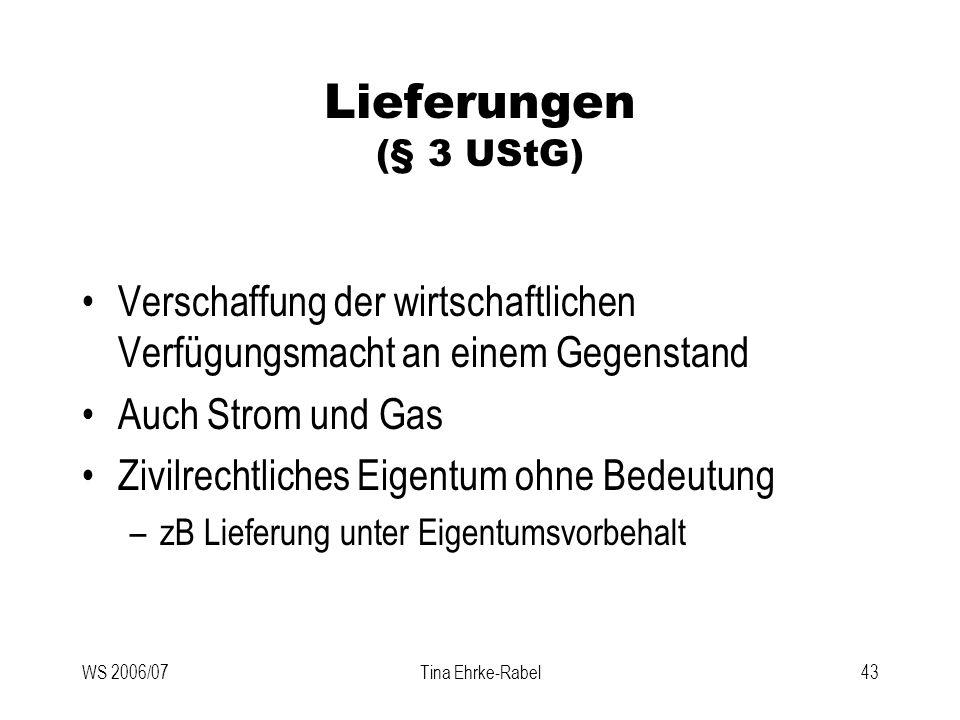 WS 2006/07Tina Ehrke-Rabel43 Lieferungen (§ 3 UStG) Verschaffung der wirtschaftlichen Verfügungsmacht an einem Gegenstand Auch Strom und Gas Zivilrech