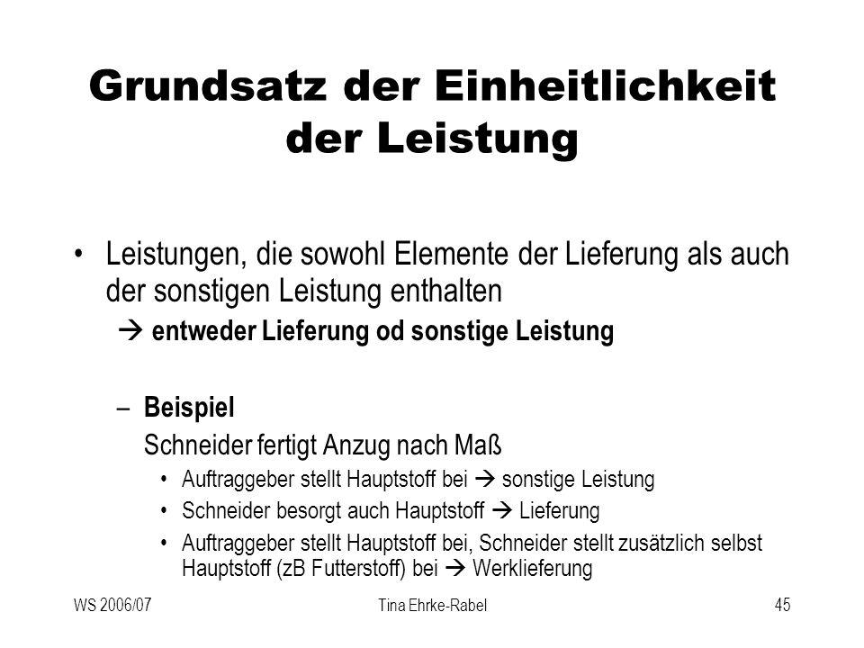 WS 2006/07Tina Ehrke-Rabel45 Grundsatz der Einheitlichkeit der Leistung Leistungen, die sowohl Elemente der Lieferung als auch der sonstigen Leistung