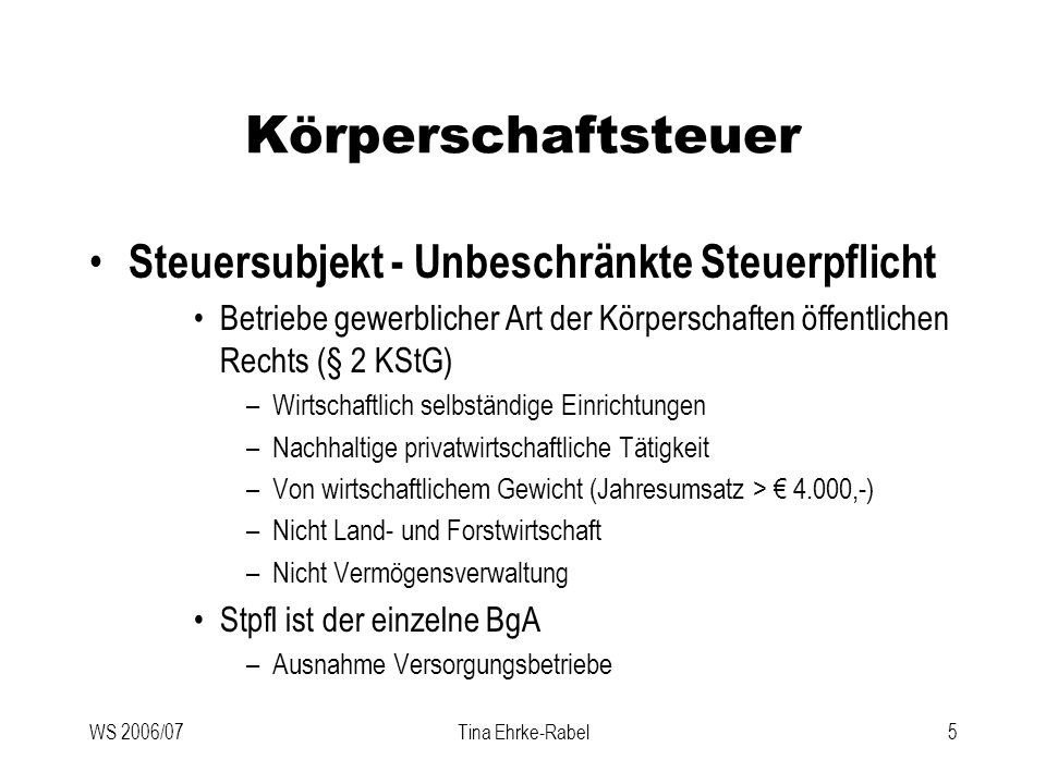 WS 2006/07Tina Ehrke-Rabel5 Körperschaftsteuer Steuersubjekt - Unbeschränkte Steuerpflicht Betriebe gewerblicher Art der Körperschaften öffentlichen R