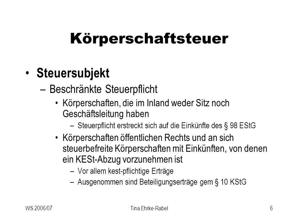 WS 2006/07Tina Ehrke-Rabel6 Körperschaftsteuer Steuersubjekt –Beschränkte Steuerpflicht Körperschaften, die im Inland weder Sitz noch Geschäftsleitung