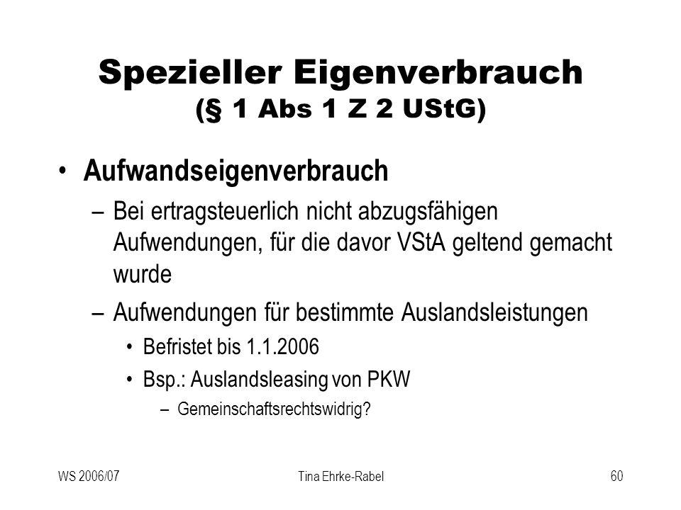 WS 2006/07Tina Ehrke-Rabel60 Spezieller Eigenverbrauch (§ 1 Abs 1 Z 2 UStG) Aufwandseigenverbrauch –Bei ertragsteuerlich nicht abzugsfähigen Aufwendun